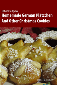 Homemade German Plätzchen: And Other Christmas Cookies